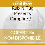 Rub'n'tug present campfire cd musicale