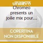 Chromeo presents un joilie mix pour toi cd musicale