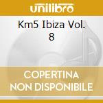 KM5 IBIZA VOL. 8 cd musicale di ARTISTI VARI