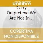 CARRY ON-PRETEND WE ARE NOT IN THE ROOM cd musicale di EFDEMIN