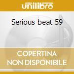 Serious beat 59 cd musicale di Artisti Vari