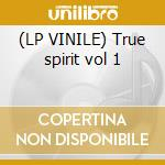(LP VINILE) True spirit vol 1 lp vinile di Artisti Vari