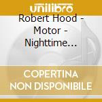Robert hood-motor nighttime world 3 cd cd musicale di Hood Roberto