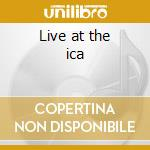 Live at the ica cd musicale