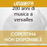 200 anni di musica a versailles cd musicale
