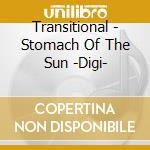 STOMACH OF THE SUN                        cd musicale di TRANSITIONAL