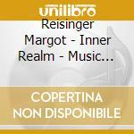 Reisinger Margot - Inner Realm - Music For Inner Balance cd musicale di Margot Reisinger