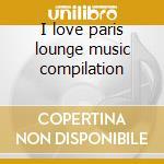 I love paris lounge music compilation cd musicale