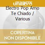 Electro Pop Amo Te Chiado cd musicale