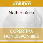 Mother africa cd musicale di Artisti Vari