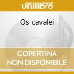 Os cavalei cd musicale
