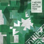 I Never Met A Guitar Too cd musicale di Artisti Vari