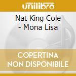 Mona lisa - 20 greatest hits - cd musicale di Cole nat king