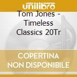 Tom Jones - Timeless Classics 20Tr cd musicale di Tom Jones