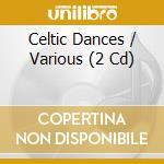 Celtic dances cd musicale di Artisti Vari