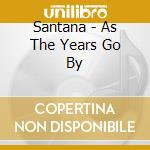 Santana - As The Years Go By cd musicale