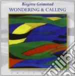 Grimstad Birgitte - Wondering And Calling cd musicale di Birgitte Grimstad