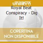 DIG IT ! cd musicale di ROYAL BEAT CONSPIRACY