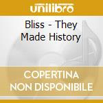 Bliss - They Made History cd musicale di BLISS