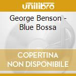 George Benson - Blue Bossa cd musicale di George Benson