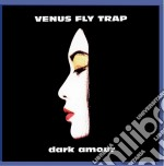 Venus Fly Trap - Dark Amour cd musicale