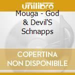 The god and devil's schnapps cd musicale di MOUGA