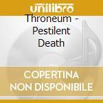 Throneum - Pestilent Death cd musicale di Throneum