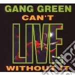 Gang Green - Can T Live Without It cd musicale di Green Gang