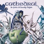 Cathedral - Garden Of Unearthly Delights cd musicale