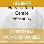 Harvest Rain - Gentile Peasantry cd musicale di Rain Harvest
