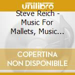 Music for mallet instruments cd musicale di Steve Reich