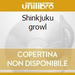 Shinkjuku growl cd musicale di The Thing