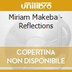 Miriam Makeba - Reflections cd musicale di MAKEBA MIRIAM