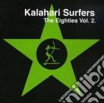 Kalahari Surfers - Vol 2 The Eighties's cd musicale di Surfers Kalahari