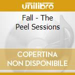Fall - The Peel Sessions cd musicale