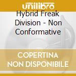 Hybrid Freak Division - Non Conformative cd musicale
