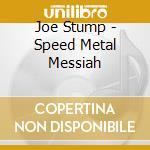 Speed metal messiah cd musicale di Joe Stump