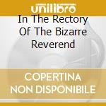 IN THE RECTORY OF THE BIZARRE REVEREND    cd musicale di Bizarre Reverend