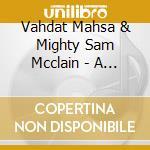 Vahdat Mahsa & Mighty Sam Mcclain - A Deeper Tone Of Longing cd musicale di Vahdat & mighty