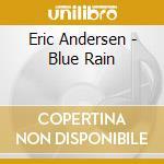 Eric Andersen - Blue Rain cd musicale di ERIC ANDERSEN