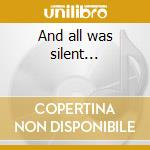 And all was silent... cd musicale