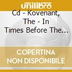 CD - KOVENANT, THE - IN TIMES BEFORE THE LIGHT 1995 cd musicale di The Kovenant