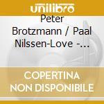 Brotzmann / nilssen-love