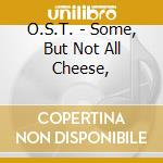 Some,but not all cheese... cd musicale di Ost & kjek
