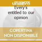 Every's entitled to our opinion cd musicale di Slyde