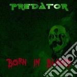 Predator - Born In Blood cd musicale di Predator
