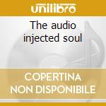 The audio injected soul cd musicale