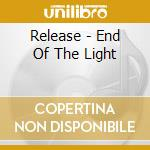 Release - End Of The Light cd musicale di Release