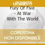 Fury Of Five - At War With The World cd musicale di Fury of five