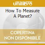 HOW TO MEASURE A PLANET? cd musicale di GATHERING